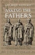 Asking the Fathers: A Lively Look at the Oldest and Longest Christian Tradition of Spiritual...