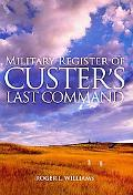 Military Register of Custer's Last Command (Hidden Springs of Custeriana)