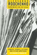 Alexander Rodchenko The Experiments For The Future Dairies, Essays, Letters, and Other Writings