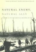 Natural Enemy, Natural Ally Toward an Environmental History of Warfare