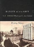 Beauty of the City: A. E. Doyle, Portland?s Architect