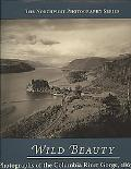 Wild Beauty: Photographs of the Columbia River Gorge, 1867?1957