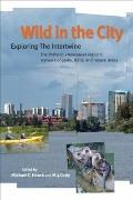 Wild in the City : Exploring the Intertwine: the Portland-Vancouver Region's Network of Park...