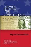 Money, Politics, and the Constitution : Beyond Citizens United