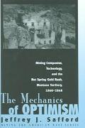 Mechanics Of Optimism Mining Companies, Technology, And The Hot Spring Gold Rush, Montana Te...