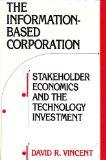 The Information-Based Corporation: Stakeholder Economics and the Technology Investment