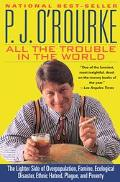 All the Trouble in the World The Lighter Side of Overpopulation, Famine, Ecological Disaster...
