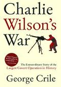 Charlie Wilson's War The Extraordinary Story of the Largest Covert Operation in History