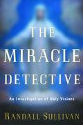 Miracle Detective An Investigation of Holy Visions