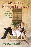 Living in a Foreign Language A Memoir of Food, Wine, and Love in Italy