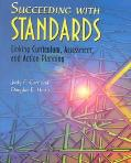 Succeeding With Standards Linking Curriculum, Assessment, and Action Planning