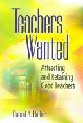 Teachers Wanted Attracting and Retaining Good Teachers