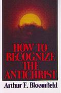 How to Recognize the Antichrist - Arthur E. Bloomfield - Paperback