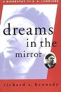 Dreams in the Mirror A Biography of E.E. Cummings