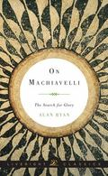 On Machiavelli : The Search for Glory