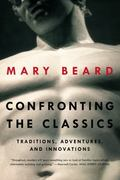 Confronting the Classics : Traditions, Adventures, and Innovations