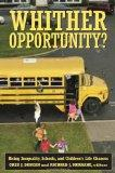 Whither Opportunity?: Rising Inequality, Schools, and Children's Life Chances (Copublished w...