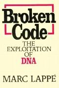 Broken Code: The Exploitation of DNA - Marc Lappe - Hardcover