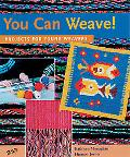 You Can Weave! Projects for Young Weavers