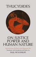 On Justice, Power, and Human Nature The Essence of Thucydides' History of the Peloponnesian War