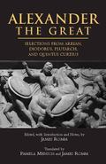 Alexander the Great Selections from Arrian, Diodorus, Plutarch, and Quintus Curtius