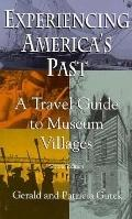 Experiencing America's Past A Travel Guide to Museum Villages