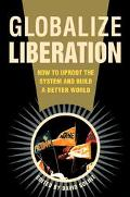 Globalize Liberation How to Uproot the System and Build a Better World