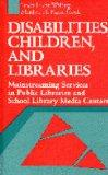 Disabilities, Children, and Libraries: Mainstreaming Services in Public Libraries and School...