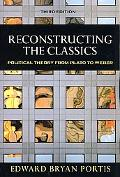 Reconstructing the Classics Political Theory from Plato to Weber