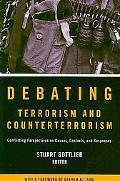 Debating Terrorism and Counterterrorism: Conflicting Perspectives on Causes, Contexts, and R...