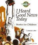 I Heard Good News Today: Stories for Children - Cornelia Lehn - Paperback