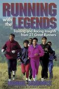 Running With the Legends With the Training and Racing Insights from 21 Great Runners