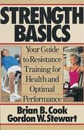Strength Basics Your Guide to Resistance Training for Health and Optimal Performance