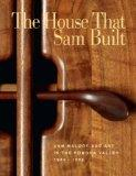 House that Sam Built : Sam Maloof and Art in the Pomona Valley, 1945-1985