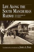 Life Along the South Manchurian Railroad The Memoirs of Ito Takeo