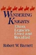 Wandering Knights China Legacies, Lived and Recalled