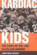 Kardiac Kids The Story of the 1980 Cleveland Browns