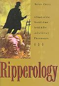Ripperology A Study of the World's First Serial Killer And a Literary Phenomenon