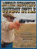 Action Shooting Cowboy Style  An In-Depth Look at America's Hottest New Shooting Game