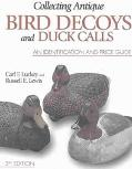 Collecting Antique Bird Decoys and Duck Calls An Identification and Price Guide