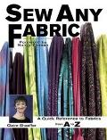Sew Any Fabric A Quick Reference Guide to Fabrics from A to Z