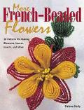 More French Beaded Flowers 38 Patterns for Blossoms, Leaves, Bugs & More