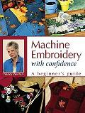 Machine Embroidery With Confidence A Beginners Guide