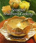 Seasonal Southwest Cooking Contemporary Recipes & Menus for Every Occasion