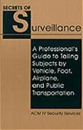 Secrets of Surveillance A Professional's Guide to Tailing Subjects by Vehicle, Foot, Airplan...