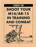 How to Shoot Your m 16 Ar 15 in Training