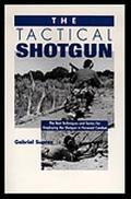 Tactical Shotgun The Best Techniques & Tactics for Employing the Shotgun in Personal Combat