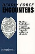 Deadly Force Encounters What C0PS Need to Know to Mentally and Physically Prepare for and Su...