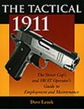 Tactical 1911 The Street Cop's and Swat Operator's Guide to Employment and Maintenance