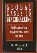 Global Cases in Benchmarking Best Practices from Organizations Around the World
